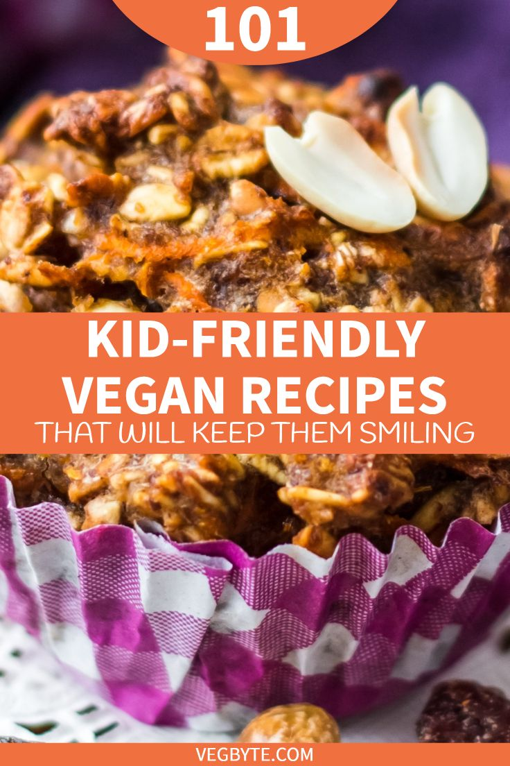 101 Kid Friendly Vegan Recipes That Will Keep Them Smiling