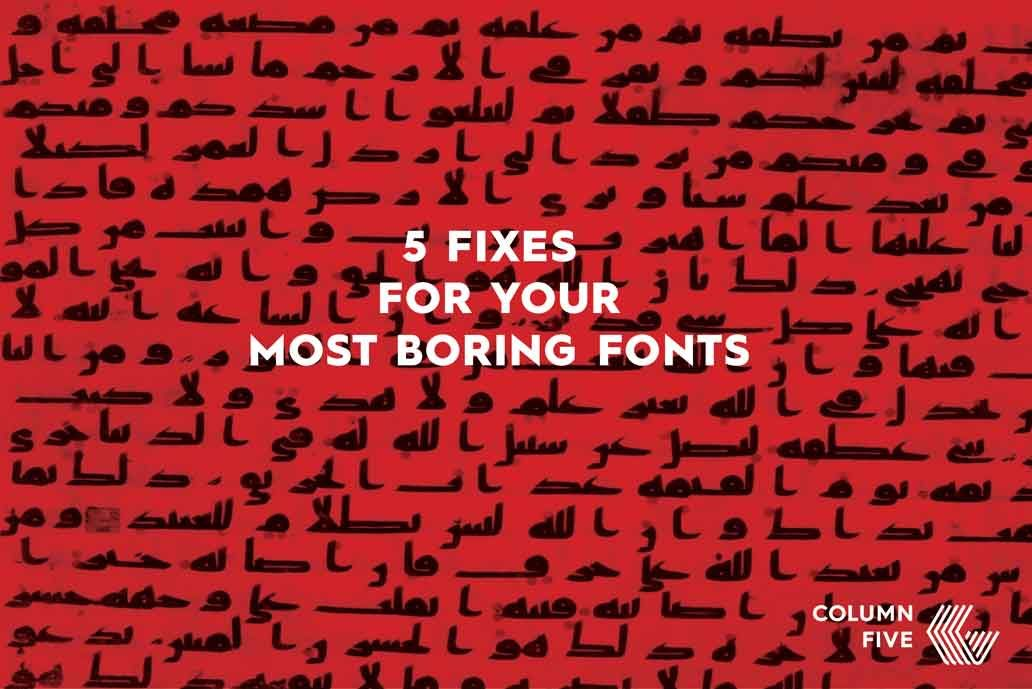5 Fixes for Your Most Boring Fonts