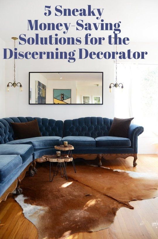 5 Sneaky Money-Saving Solutions for the Discerning Decorator