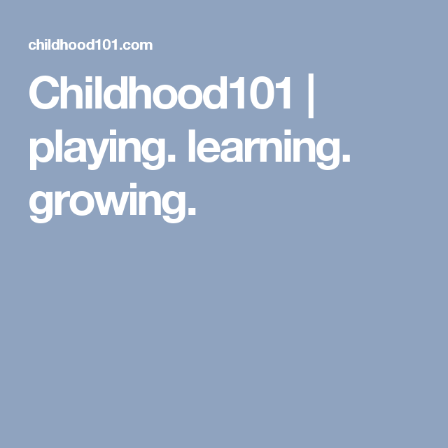 Childhood101 | playing. learning. growing.