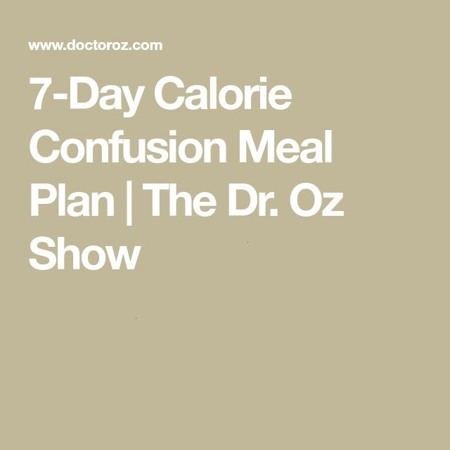 Calorie Confusion Meal Plan  The Dr Oz Show7Day Calorie Confusion Meal Plan  The Dr Oz Show