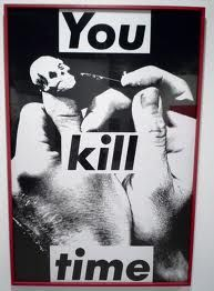 barbara kruger - you kill time