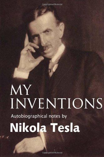 My Inventions Autobiographical Notes By Nikola Tesla 895 Author