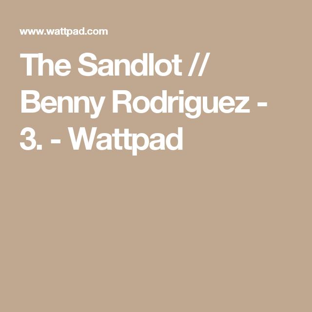 The Sandlot // Benny Rodriguez - 3  | Fan Fictions | The