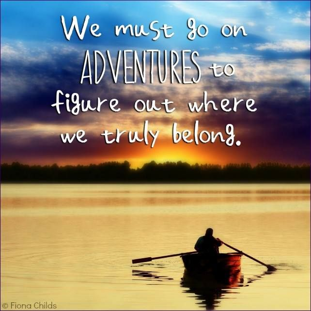 We must go on adventures to figure out where we truly belong.