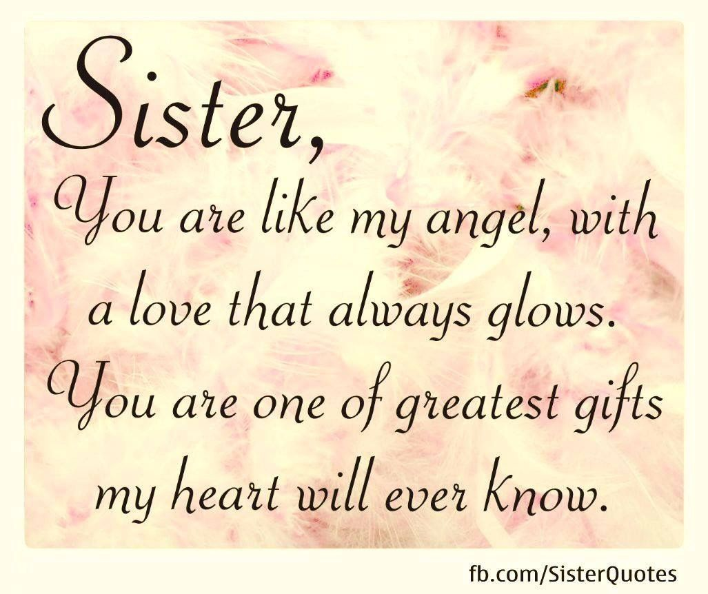 Sister you are like my Angel with a love that always glows You are one of the greatest ts my heart will ever know