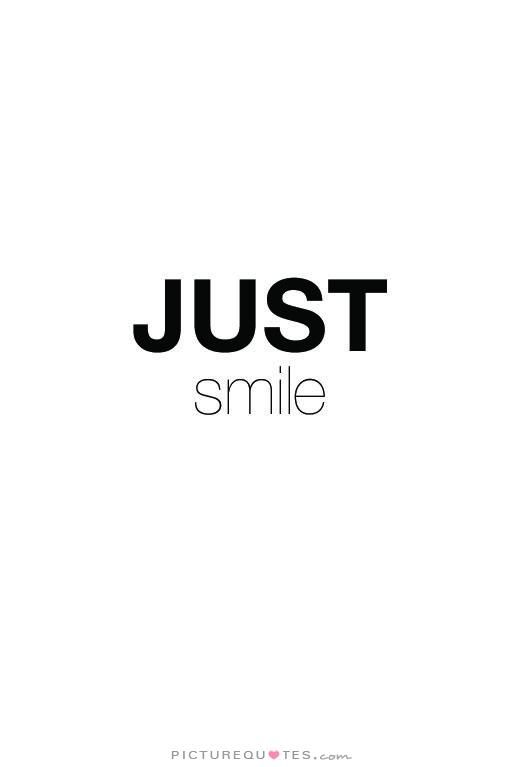 Just smile. Picture Quotes. | Inspirational | Quotes, Just smile