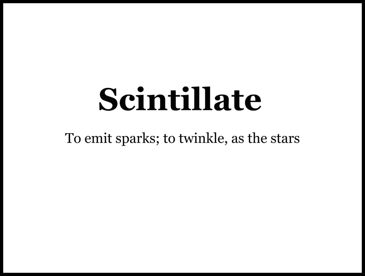 Awesome To Emit Sparks; To Twinkle, As The Stars To Throw Off As A Spark Or As  Sparkling Flashes.