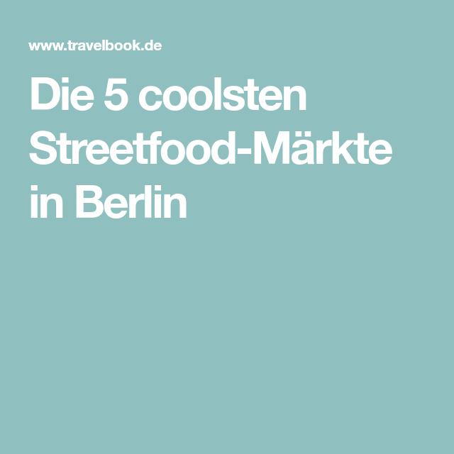 Die 5 coolsten Streetfood-Märkte in Berlin