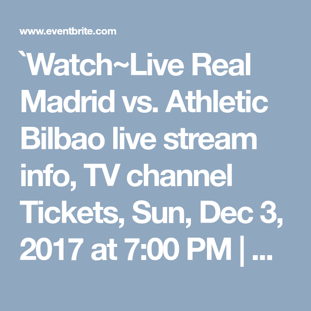 Watchlive real madrid vs athletic bilbao live stream info tv watchlive real madrid vs athletic bilbao live stream info tv channel tickets sun dec 3 2017 at 700 pm eventbrite publicscrutiny Images