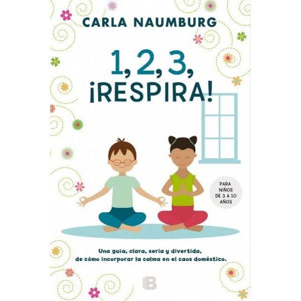1, 2, 3 ¡Respira! Por Carla Naumburg. Ediciones B ...