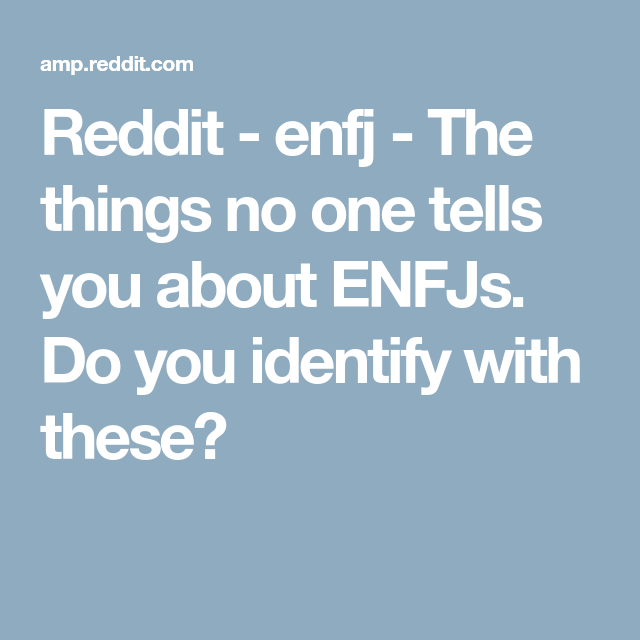 Reddit - enfj - The things no one tells you about ENFJs  Do you
