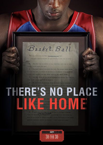 30 for 30: There's No Place Like Home - This documentary follows a man's fanatical quest to win James Naismith's original rules of basketball at auction and take the document to Kansas.
