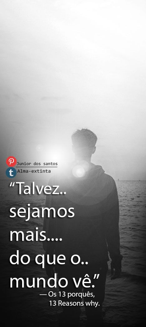 Pin De Paula Piton Em Frases Pinterest 13 Reasons Frases E Feelings