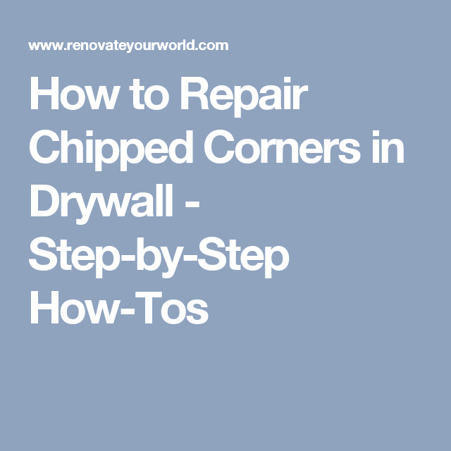 How to Repair Chipped Corners in Drywall - Step-by-Step How-Tos
