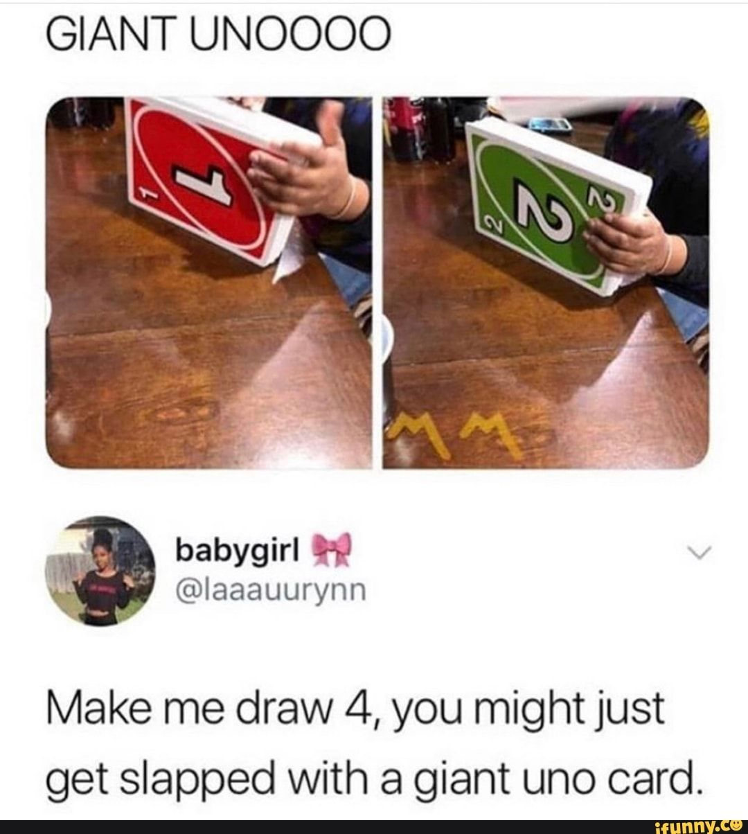 Giant Unoooo Make Me Draw 4 You Might Just Get Slapped With A Giant Uno Card Ifunny Memes Best Funny Pictures Me Too Meme