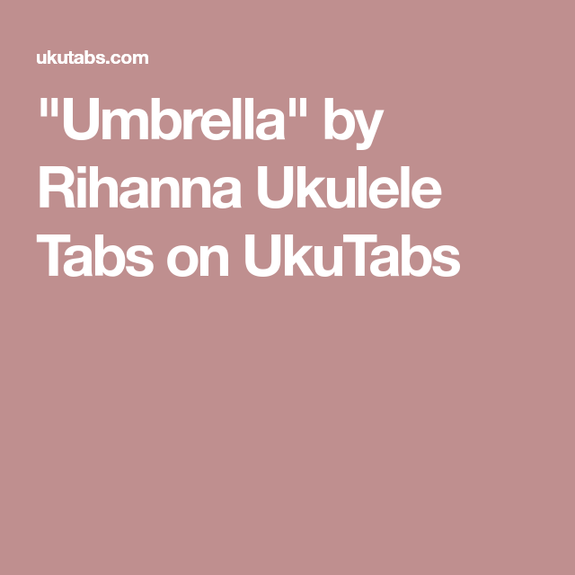 Umbrella By Rihanna Ukulele Tabs On Ukutabs Jamz Pinterest