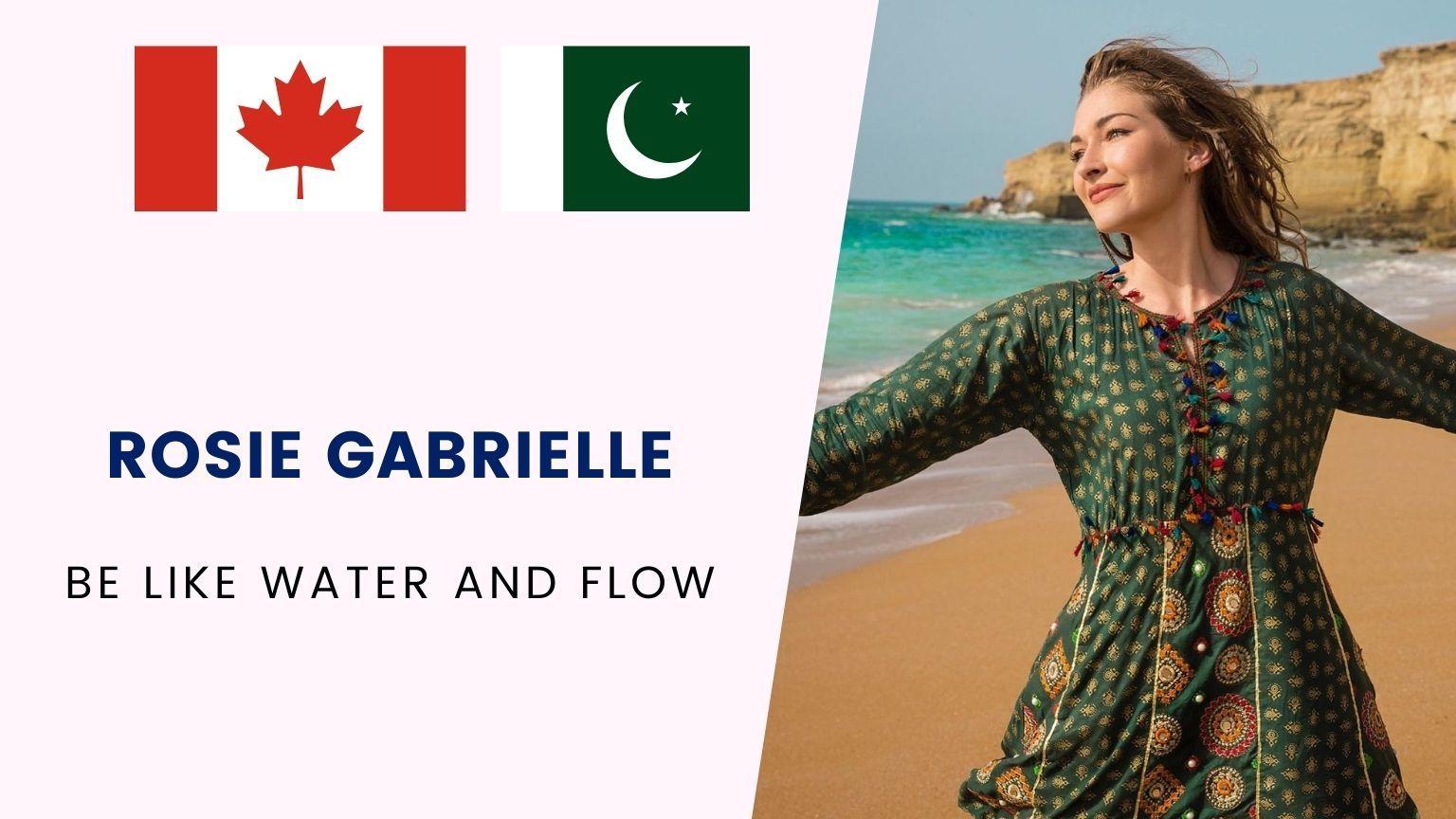 Rosie Gabrielle 🇨🇦 | Superb Gwadar 🇵🇰 | Be like water and FLOW 🌊