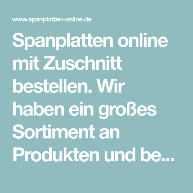 Spanplatten Online Mit Zuschnitt Bestellen Wir Haben Ein Grosses Sortiment An Produkten Und Bearbeiten Sie Nach Ihren Wunschen Spanplatte Produkt Online
