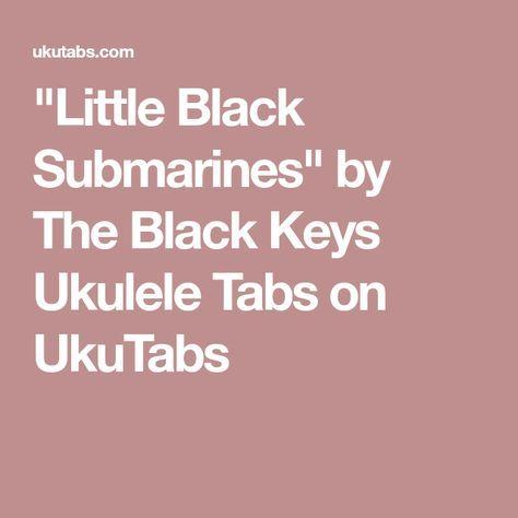 Little Black Submarines By The Black Keys Ukulele Tabs On Ukutabs