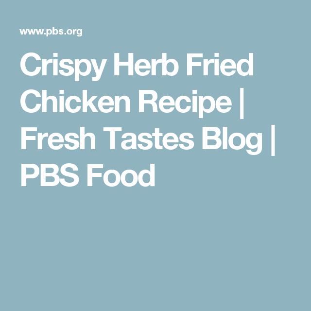 Crispy Herb Fried Chicken Recipe | Fresh Tastes Blog | PBS Food