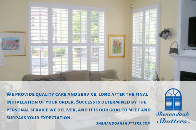 We want your entire experience with Shenandoah Shutters to
