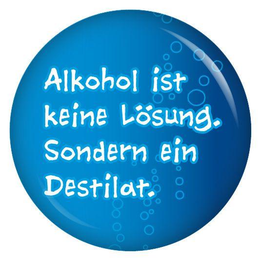 Button Alkohol Ist Keine Losung Sondern Ein Destilat Alkohol Spruche Lustig Spruche Lustige Spruche