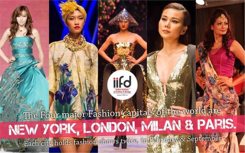 Iifd Facts The Major Fashion Capitals In World New York London Milan Paris Discove Fashion Designing Institute Fashion Designing Course Fashion Design