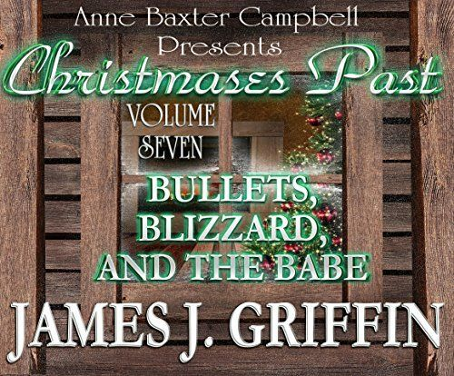 Christmases Past - Volume 7 - Bullets, Blizzard, And The Babe by James J. Griffin, http://www.amazon.com/dp/B00PKFVOIM/ref=cm_sw_r_pi_dp_3Avzub0D66A1D/177-5610269-5427920