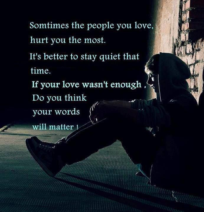 Sometimes The People You Love Hurt You The Most Words Hurt Love Is Not Enough Inspirational Words Of Wisdom