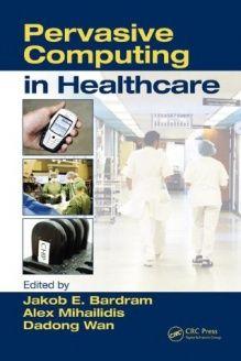 Pervasive Computing in Healthcare , 978-0849336218, Alex Mihailidis, CRC Press; 1 edition