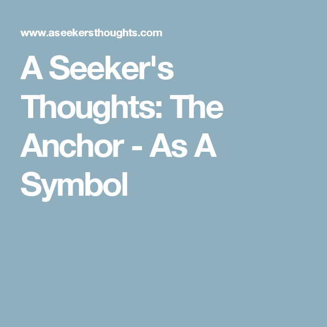A Seekers Thoughts The Anchor As A Symbol Symbol Meanings