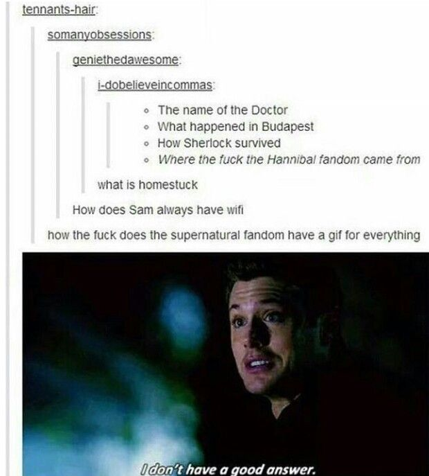 I have: we are fuckin SUPERNATURAL THAT'S WHY LOSERS