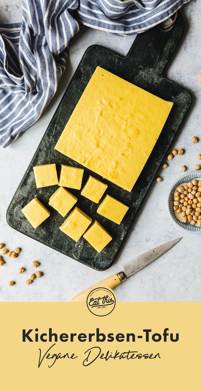 Kichererbsen-Tofu · Eat this! Foodblog • Vegane Rezepte • Stories #veganerezepte