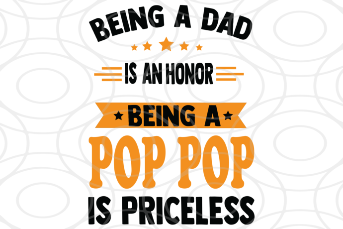 Being A Dad Is An Honor Being A Pop Pop Is Priceless Dad Svg Daddy Day Svg Dad Gift Dad Appreciation Gift F In 2020 Dad Appreciation Fathers Day Quotes Daddy Day