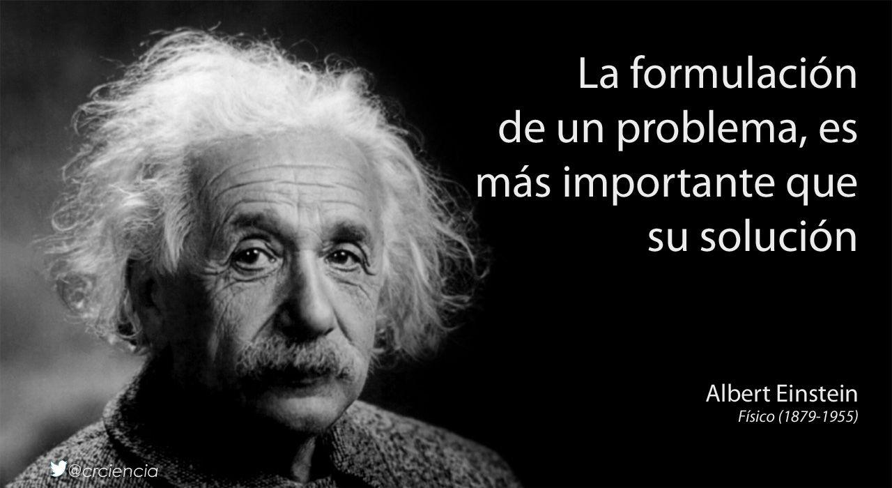 La formulación de un problema, es más importante que su solución (Albert Einstein)