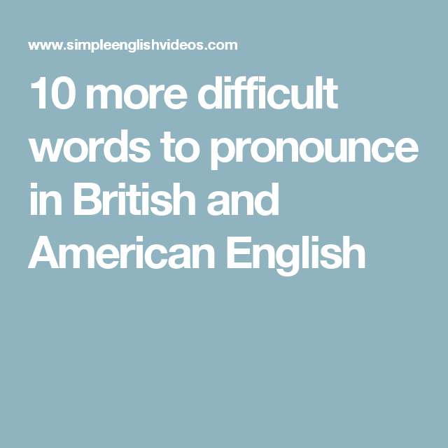 10 more difficult words to pronounce in British and American English