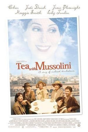 Tea with Mussolini  by Franco Zeffirelli.  With Cher, Maggie Smith, Joan Plowright, Judi Dench, Lily Tomlin, Massimo Ghini, Paolo Seganti, Baird Wallace, Charlie Lucas