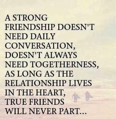 A Strong Friendship Doesnu0027t Need Daily Conversation, Doesnu0027t Always Need  Togetherness, As Long As The Relationship Lives In The Heart, True Friends  Will ...