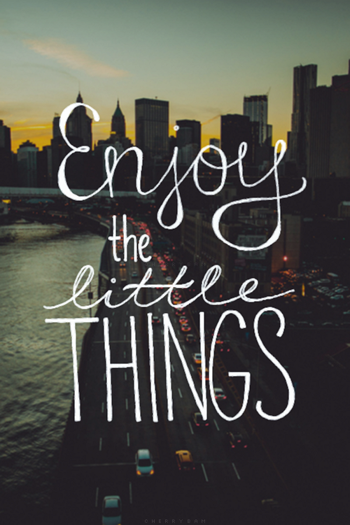 enjoy the little things......