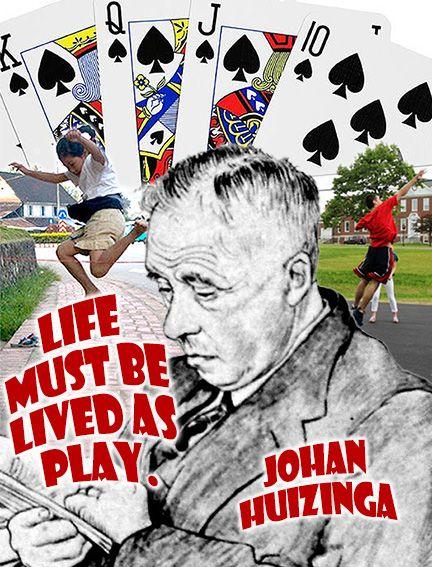 Life must be lived as play. - Johan Huizinga