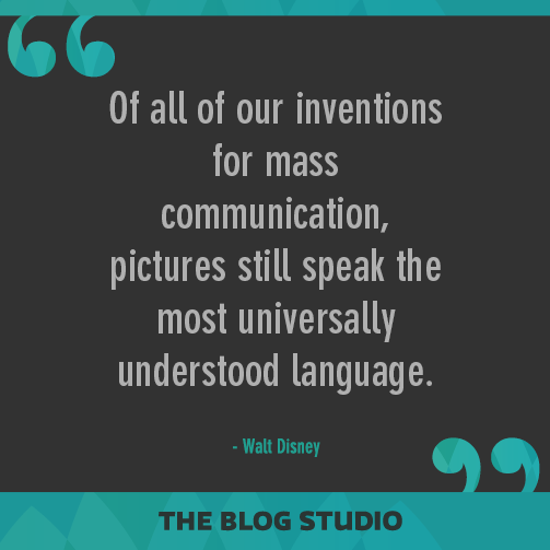 Of all of our inventions for mass communication, pictures still speak the most universally understood language. -Walt Disney