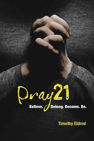 Pray21: Believe. Belong. Become. Be.