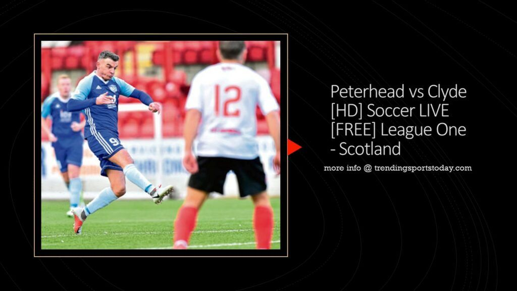 Watch Peterhead vs Clyde Live Soccer Streaming Free