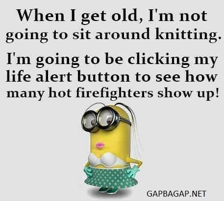Firefighter Love Quotes New Funny Minion Quote About Knitting Vs Firefighters Firefighter