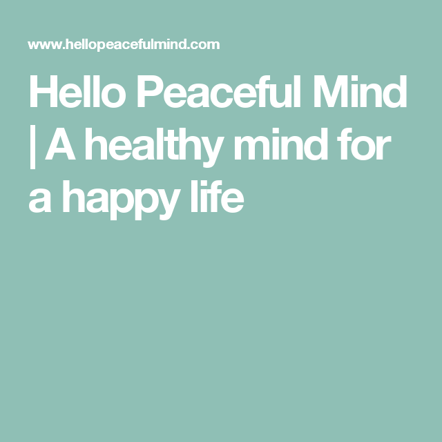 Hello Peaceful Mind   A healthy mind for a happy life