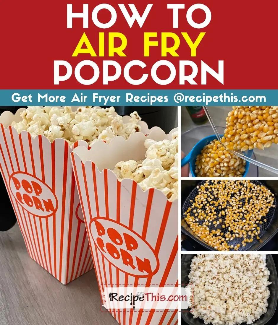 Air Fryer Popcorn Recipe This Recipe in 2020 Air