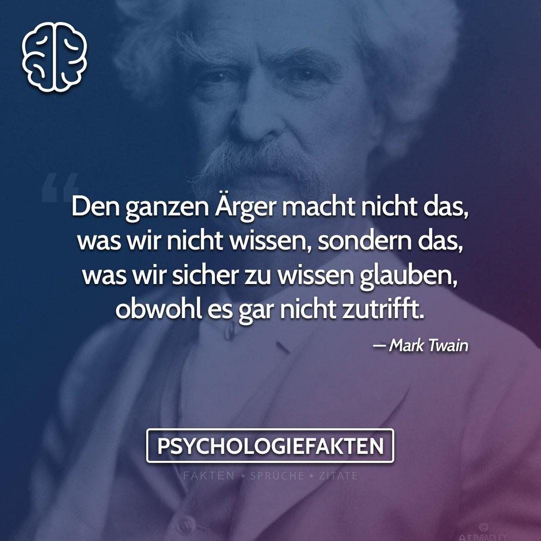 Den Ganzen Arger Macht Nicht Das Was Wir Nicht Wissen Sondern Das Was Wir Sicher Zu Wissen Psychologie Fakten Mark Twain Zitate Psychologie
