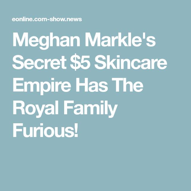 Meghan Markle S Secret 5 Skincare Empire Has The Royal Family Furious Skin Care Anti Aging Skin Care Royal Family