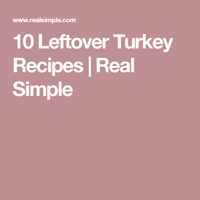 10 Leftover Turkey Recipes    Real Simple